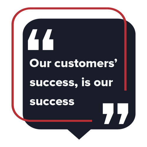 """Our customers' success, is our success!"""